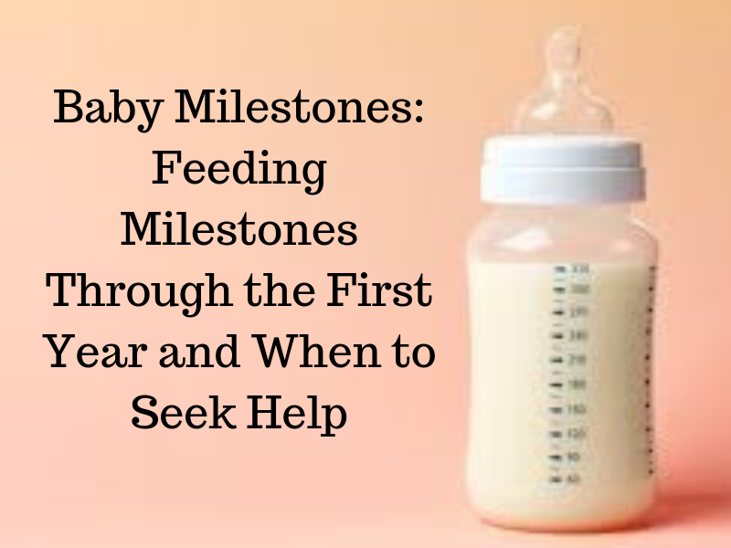 Baby Milestones: Feeding Milestones Through the First Year and When to Seek Help